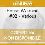 House Warming #02 - Various cd musicale