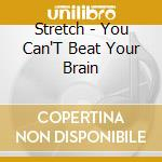 YOU CAN'T BEAT YOUR BRAIN cd musicale di STRETCH