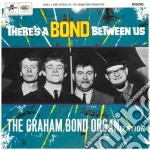 Graham Bond Organisation - There's A Bond Between Us cd musicale di NBOND GRAHAM ORGANIZATION