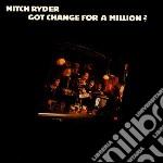 Mitch Ryder - Got Change For A Milli cd musicale di Mitch Ryder