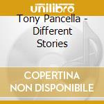 Tony Pancella - Different Stories cd musicale