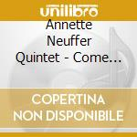 Annette Neuffer Quintet - Come Dance With Me cd musicale