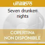 Seven drunken nights cd musicale di Dubliners