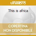 This is africa cd musicale di Artisti Vari