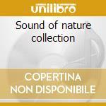 Sound of nature collection cd musicale di Artisti Vari