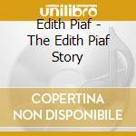 Edith Piaf - The Edith Piaf Story cd musicale