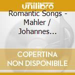 Romantic Songs - Mahler/ Brahms/ Strauss cd musicale di AA.VV.