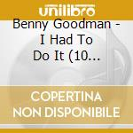 I had to do it cd musicale di Benny Goodman