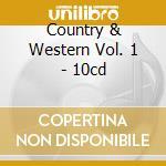 Country & Western Vol. 1 - 10cd cd musicale di Artisti Vari