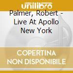 Live at apollo new york cd musicale di Robert Palmer