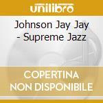 SUPREME JAZZ cd musicale di JOHNSON JAY JAY