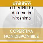 (LP VINILE) Autumn in hiroshima lp vinile di Tangerine Dream