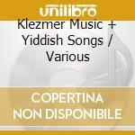Kletzmer music & yiddish songs cd musicale di Artisti Vari