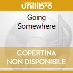 GOING SOMEWHERE cd musicale di HAY COLIN