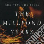 And Also The Trees - The Millpond Years cd musicale di AND ALSO THE TREES