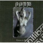 And Also The Trees - Green Is The Sea cd musicale di AND ALSO THE TREES