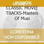 CLASSIC MOVIE TRACKS-Masters Of Musi cd musicale di ARTISTI VARI