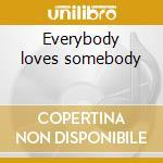 Everybody loves somebody cd musicale