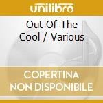 Out of the cool cd musicale di Artisti Vari