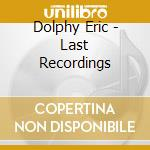 Last recordings cd musicale di Eric Dolphy