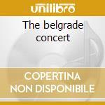 The belgrade concert cd musicale