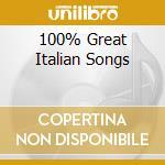 100% GREAT ITALIAN SONGS cd musicale di ARTISTI VARI