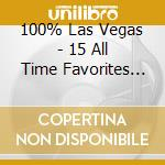 100% Las Vegas - 15 All Time Favorites Of The World'S Greatest Crooners cd musicale di ARTISTI VARI