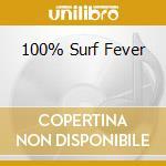 100% SURF FEVER cd musicale di ARTISTI VARI
