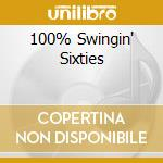100% SWINGIN' SIXTIES cd musicale di ARTISTI VARI