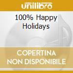 100% HAPPY HOLIDAYS cd musicale di ARTISTI VARI