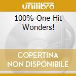 100% ONE HIT WONDERS! cd musicale di ARTISTI VARI