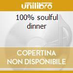 100% soulful dinner cd musicale di Artisti Vari