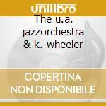 The u.a. jazzorchestra & k. wheeler cd musicale