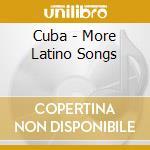 Cuba - More Latino Songs cd musicale di ARTISTI VARI