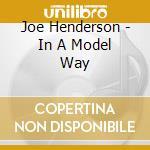 Joe Henderson - In A Model Way cd musicale di HENDERSON JOE