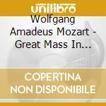 Various - Mozart:Great Mass In C Minor cd musicale di Wolfgang Amadeus Mozart