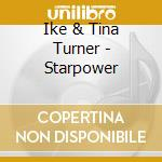 Ike & Tina Turner - Starpower cd musicale di Ike & tina Turner