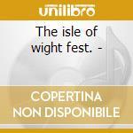 The isle of wight fest. - cd musicale di Artisti Vari