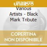 Various Artists - Black Mark Tribute cd musicale