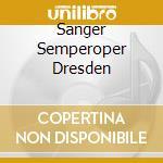 SANGER SEMPEROPER DRESDEN cd musicale di Artisti Vari