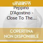 Close to the heart cd musicale di Peppino D'agostino