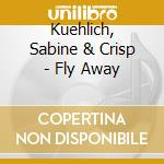 Fly away cd musicale di Kuhlich & crisp