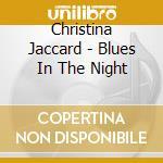 Blues in the night cd musicale di Christina Jaccard