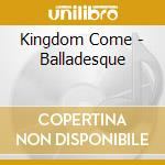 Balladesque - the pearls cd musicale di Come Kingdom