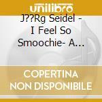 I feel so smoochie - a tribute to the na cd musicale di Jorg Seidel