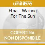 Etna - Waiting For The Sun cd musicale di ETNA