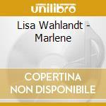 Lisa Wahlandt - Marlene cd musicale di Lisa Wahlandt