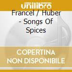Francel / Huber - Songs Of Spices cd musicale di FRANCEL / HUBER