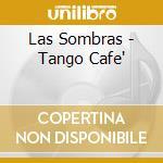 Las Sombras - Tango Cafe' cd musicale di Sombras Las