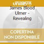 James Blood Ulmer - Revealing cd musicale di Ulmer james